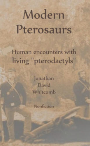 "Nonfiction cryptozoology book ""Modern Pterosaurs"" by Jonathan David Whitcomb"